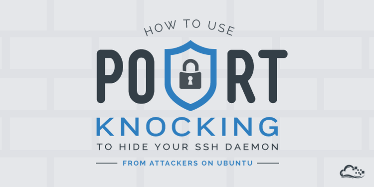How To Use Port Knocking to Hide your SSH Daemon from Attackers on Ubuntu