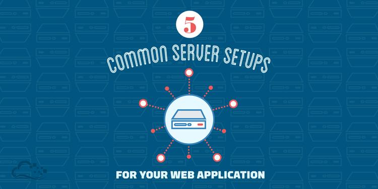 5 Common Server Setups For Your Web Application