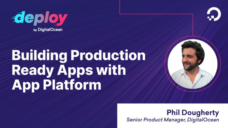 Building Production-Ready Apps With App Platform, DigitalOcean's Reimagined PaaS