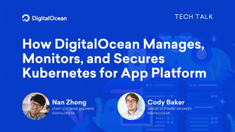 How DigitalOcean Manages, Monitors, and Secures Kubernetes for App Platform