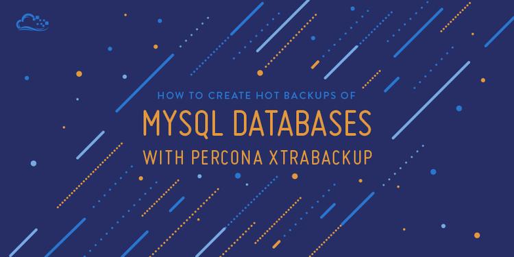 How To Create Hot Backups of MySQL Databases with Percona XtraBackup on CentOS 7