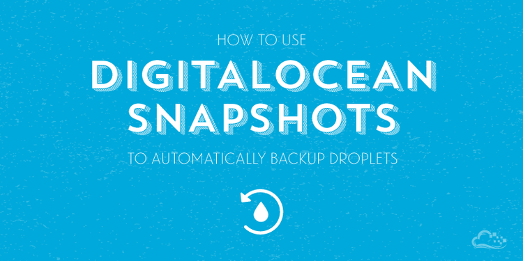 How To Use DigitalOcean Snapshots to Automatically Backup your Droplets