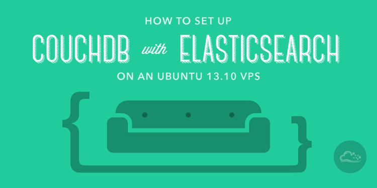 How To Set Up CouchDB with ElasticSearch on an Ubuntu 13.10 VPS