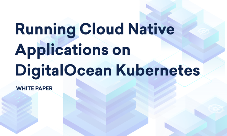 White Paper: Running Cloud Native Applications on DigitalOcean Kubernetes