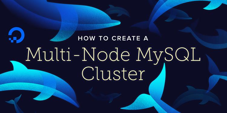 How To Create a Multi-Node MySQL Cluster on Ubuntu 18.04