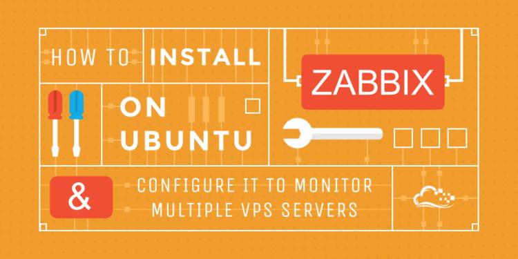 How To Install Zabbix on Ubuntu & Configure it to Monitor Multiple VPS Servers