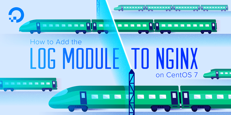 How To Add the log Module to Nginx on CentOS 7