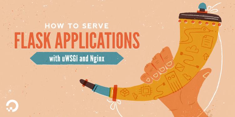 How To Serve Flask Applications with uWSGI and Nginx on Ubuntu 20.04