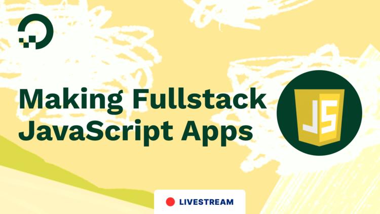 Making Fullstack JavaScript Apps